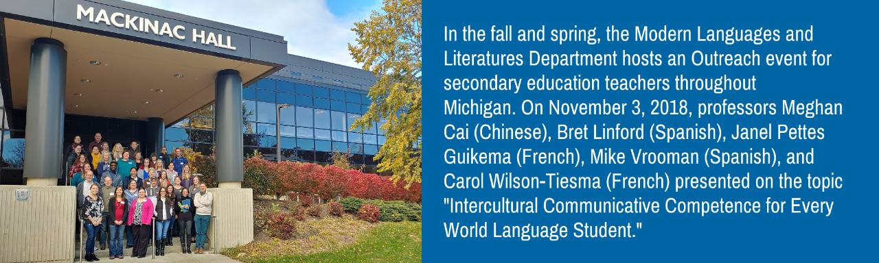 In the fall and spring, the Modern Languages and Literatures Department hosts an Outreach event for secondary education teachers throughout Michigan.