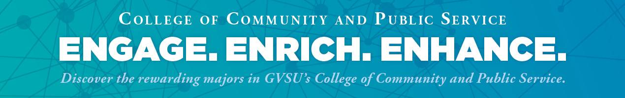 GVSU College of Community and Public Service Engage, Enrich, Enhance Footer