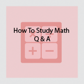 How to study math Q & A