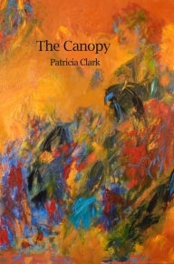 The Canopy by Patricia Clark
