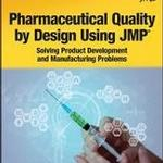 Pharmaceutical Quality by Design Using JMP®: Solving Product Development and Manufacturing Problems by Rob Lievense