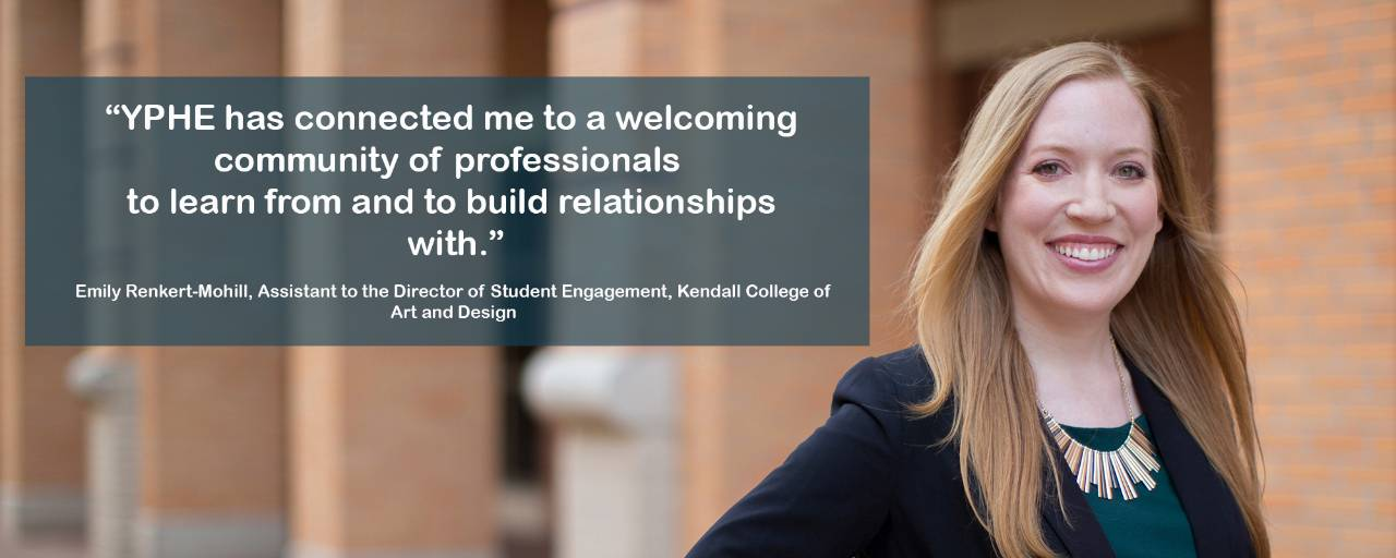 """YPHE has connected me to a welcoming community of professionals to learn from and build relationships with."" Emily Renkert - Mohill"