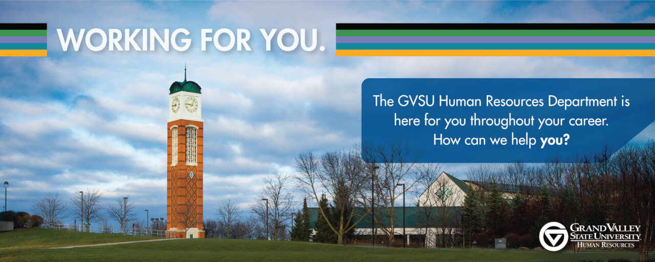 Working for you.  The GVSU Human Resources Department is here for you throughout your career.  How can we help you?