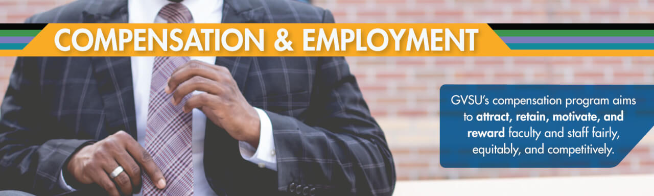 Compensation and Employment.  GVSU's compensation program aims to attract, retain, motivate and reward faculty and staff fairly, equitably, and competitvely.