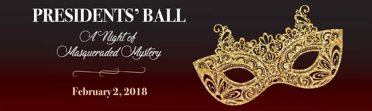 Presidents' Ball A Night of Masqueraded Mystery is February 2, 2018
