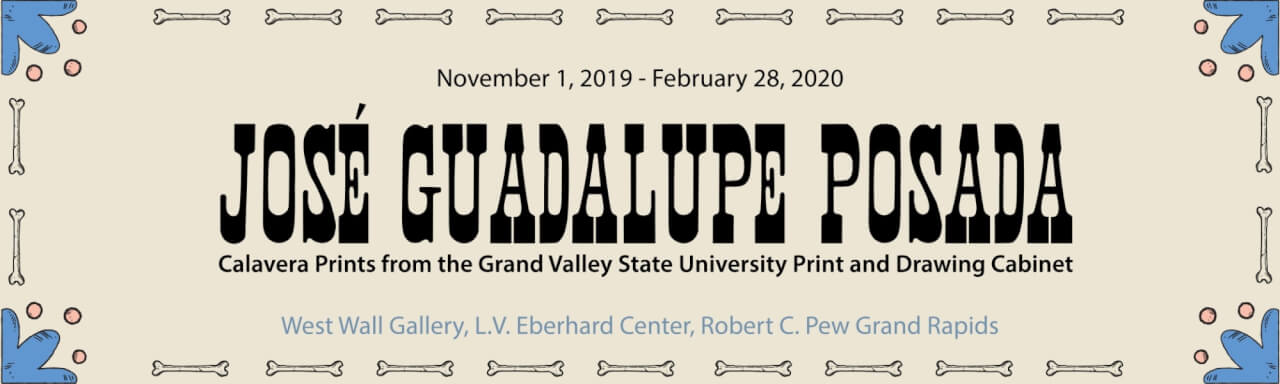 text box that says José Guadalupa Posada, Calavera Prints from the Grand Valley State University Print and Drawing Cabinet