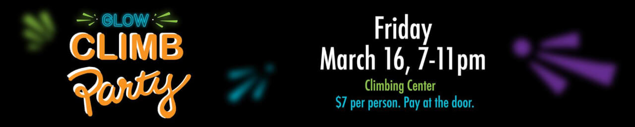 Glow Climb Party on March 16 from 7-11pm. Pay $7 at the door.