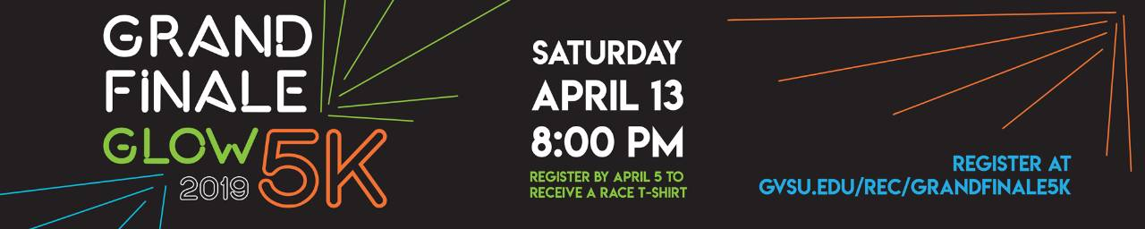 The Grand Finale Glow 5K is Saturday, April 13 at 8pm. Register at gvsu.edu/rec/grandfinale5k