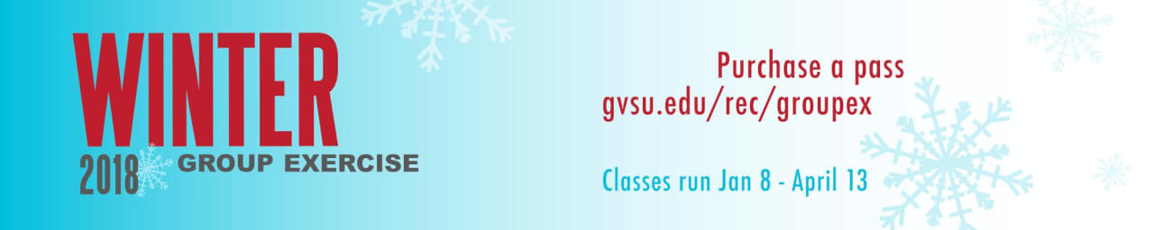 Join Group Exercise for the Winter 2018 semester! Purchase a pass at gvsu.edu/rec/groupex today!