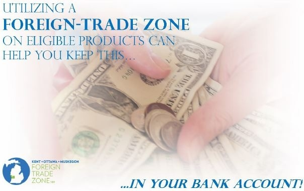 Benefits of FTZs - Kent-Ottawa-Muskegon Foreign-Trade Zone