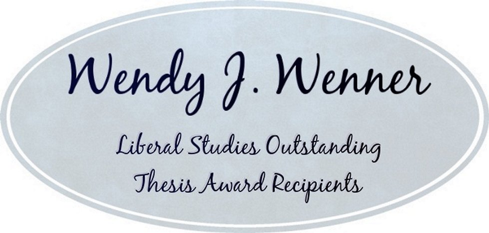 Wendy J Wenner Liberal Studies Outstanding Thesis Award Recipients