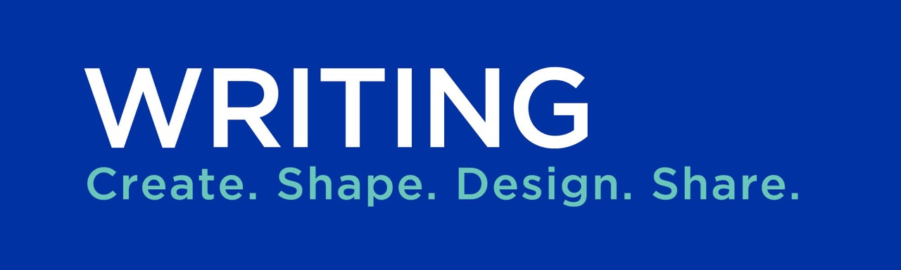 Writing: Create. Shape. Design. Share.