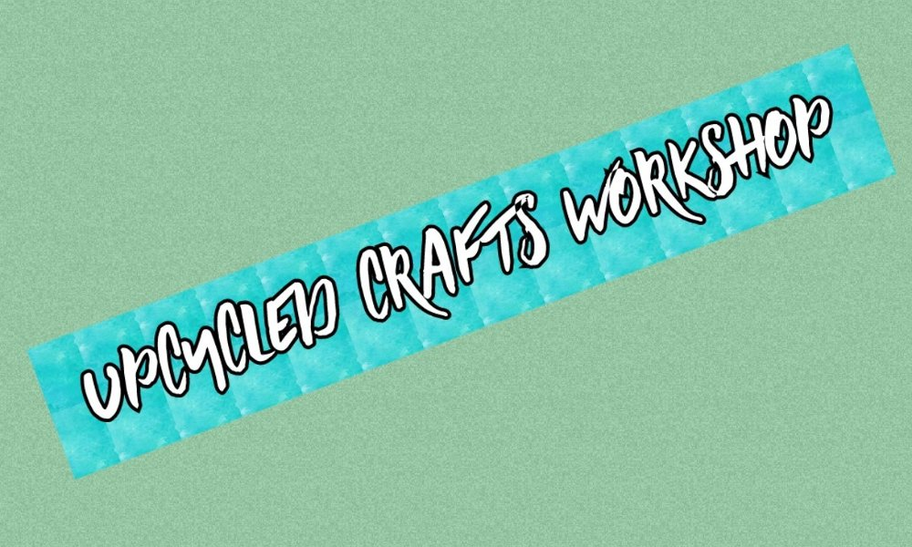 Upcycled Crafts Workshop