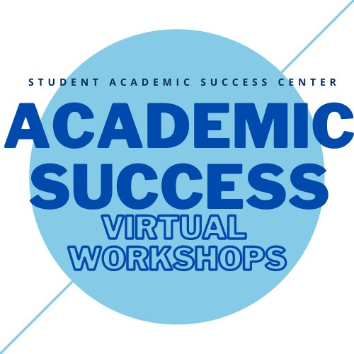 Student Academic Success Center Academic Success Virtual Workshops