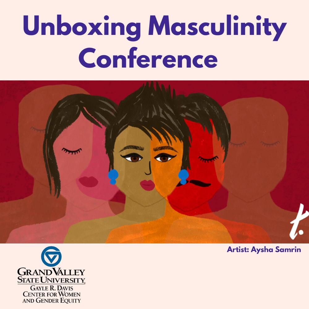 Unboxing masculinity conference. Bottom left corner is the center for women and gender equity logo. Image across the middle is by artist Aysha Samrin. Illustration is of multiple faces that portray varying gender expression.