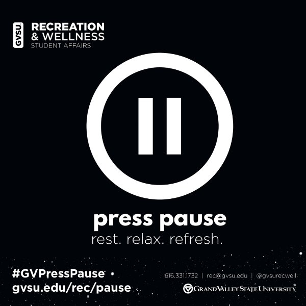 A graphic with a black background and pause button, white text that reads: press pause. rest, relax, refresh. #GVPressPause