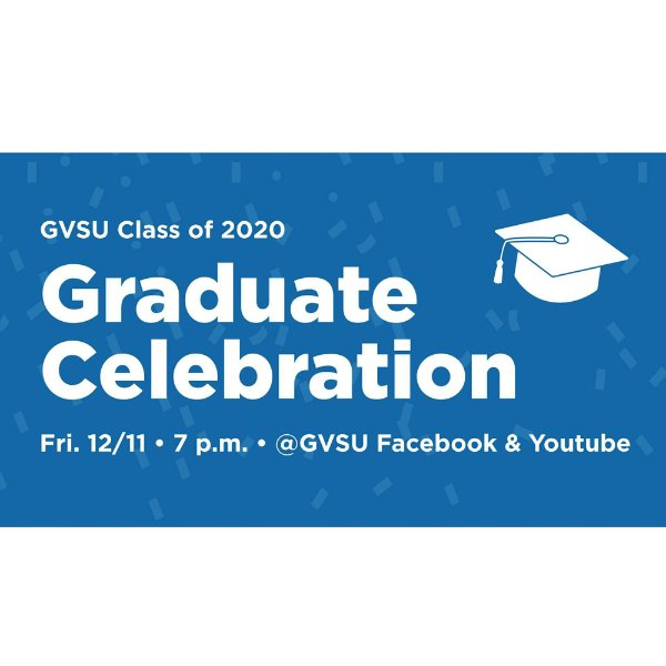 A blue background with white text that reads: GVSU Class of 2020 Graduate Celebration Friday 12/11 7 p.m.