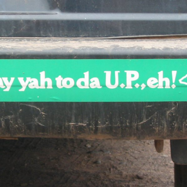 "A bumper stick that says, ""Say yah to da U.P., eh!"""